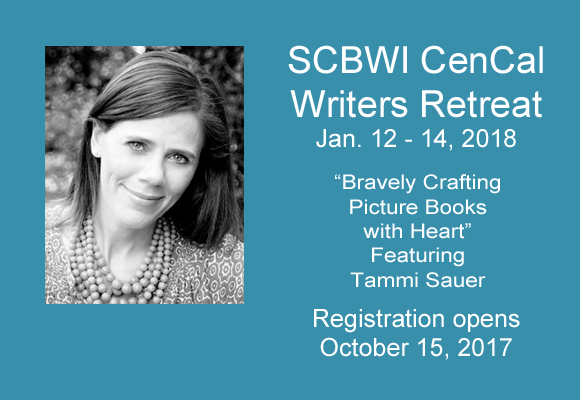 SCBWI CenCal WRITERS' RETREAT 2018 Writing Picture Books with Heart Featuring Tammi Sauer January 12-14, 2018 Reguistration Opens October 15, 2017